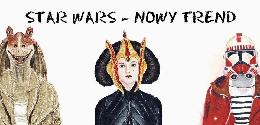 STAR WARS - NOWY TREND?