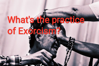 What's the practice of Exorcism?