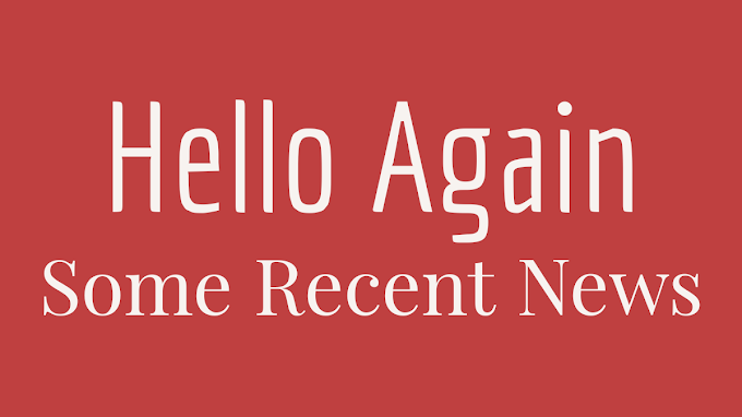 Hello Again: Some Recent News