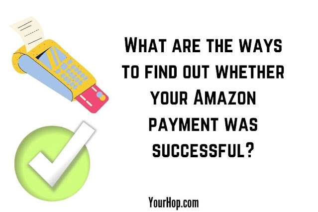 What are the ways to find out whether your Amazon payment was successful
