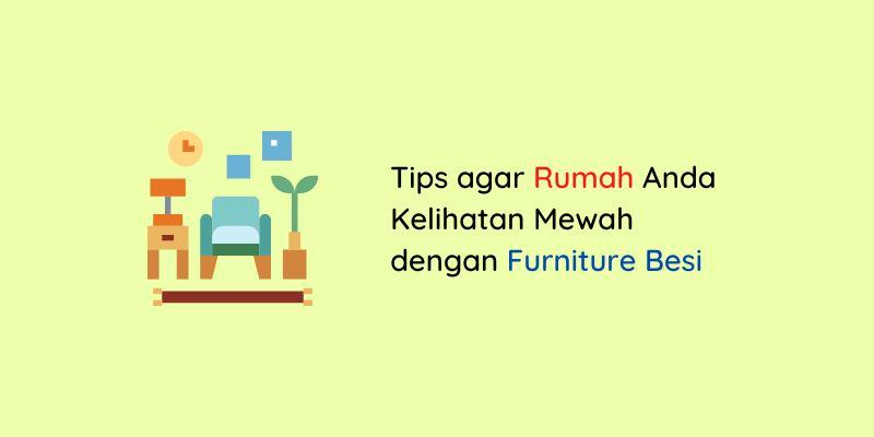 Tips agar Rumah Anda Kelihatan Mewah dengan Furniture Besi