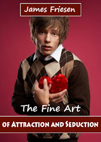 Cover of James Friesen's Book The Fine Art Of Attraction And Seduction