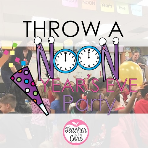 Throw a NOON Years Eve Party with these freebies and Teacher to the Core