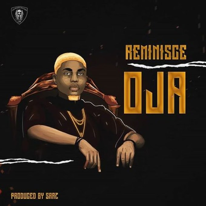 Download Latest Music:- Reminisce – Oja (Prod. By Sarz)