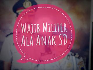 Wajib Militer Ala Anak SD