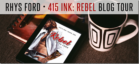 Blog Tour: 415 Ink: Rebel by Rhys Ford with Giveaway