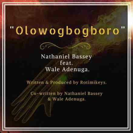 Nathaniel Bassey ft Wale Adenuga – Olowo GboGboro