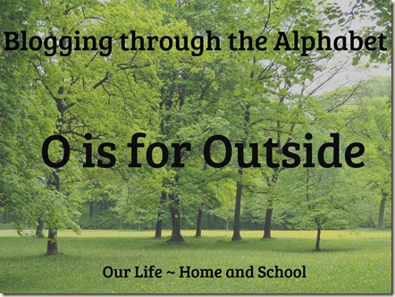 O is for Outside