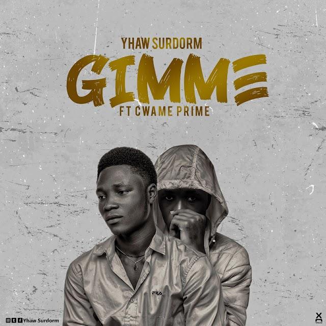 Yhaw Surdorm - Gimme ft Cwame Prime