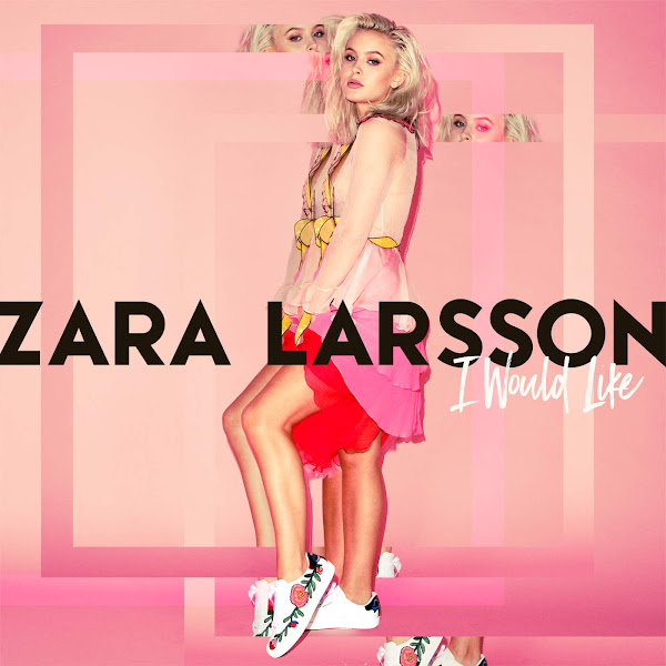 Zara Larsson – I Would Like