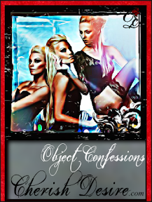 Cherish Desire Ladies: Object Confessions