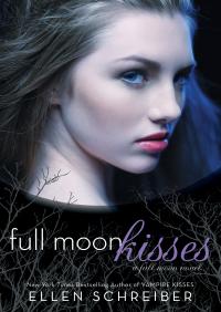Full Moon Kisses: A Full Moon Novel By Ellen Schreiber