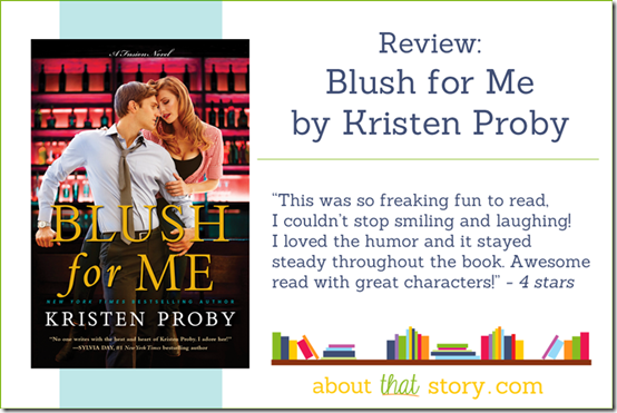 Review: Blush for Me by Kristen Proby | About That Story