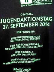 Plakat: »IG Metall Jugendaktionstag 27. September 2014. Wir fordern: Ein funktionierendes Weiterbildungsgesetz! Eine gerechte Reform des Berufsbildungsgesetzes! Eine radikale Reform des BAFÖG! Einen attraktiven Weiterbildungstarifvertrag!«.