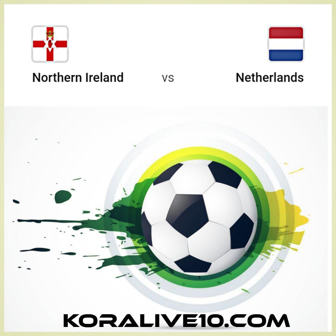 موعد مباراة أيرلندا الشمالية وهولندا في التصفيات المؤهلة ليورو 2020 | كورة لايف
