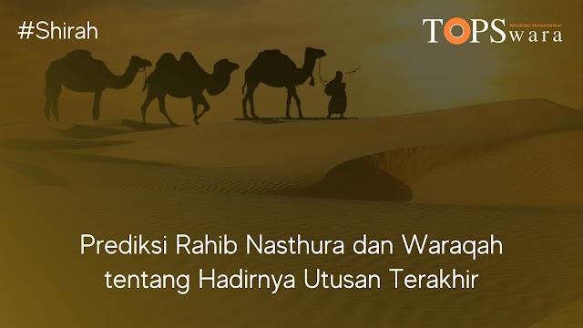 Prediksi  Rahib Nasthura dan Waraqah Tentang Hadirnya Utusan Terakhir