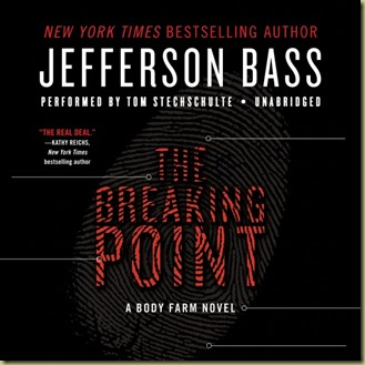 The Breaking Point by Jefferson Bass, Narrated by Tom Stechschulte - Thoughts in Progress