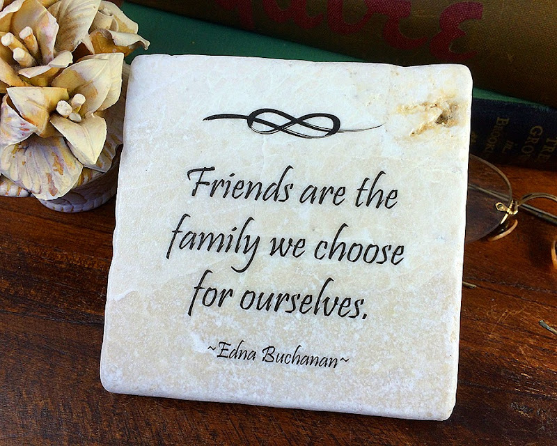 Friends are family we choose for ourselves