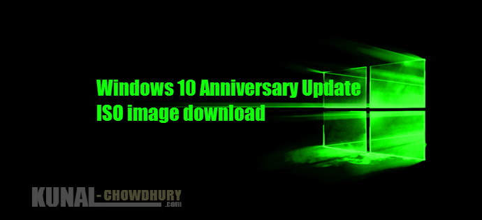 Download Windows 10 Anniversary Update ISO images - 32 bit - 64 bit (www.kunal-chowdhury.com)