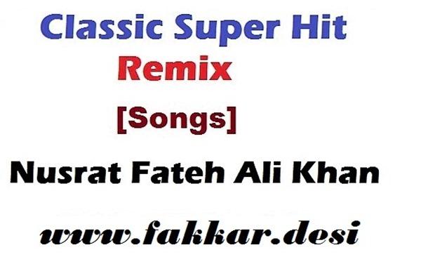 Classic Super Hit Remix Songs - Nusrat Fateh Ali Khan - 320Kbps - [ { ( BHATTI93 ) } ] cover