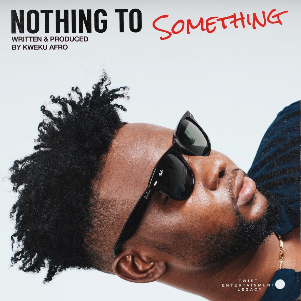 Kweku Afro - Nothing to Something
