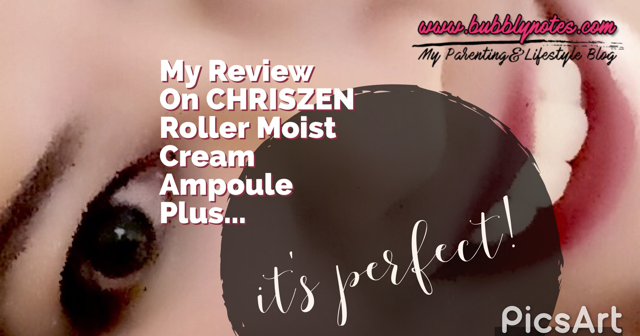 MY REVIEW ON CHRISZEN ROLLER MOIST CREAM AMPOULE PLUS