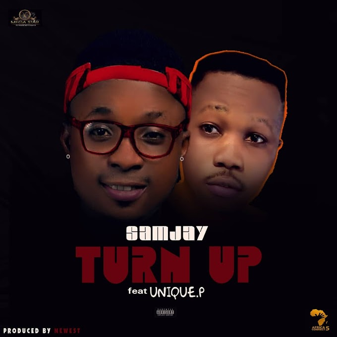 [Music] Turn Up - Samjay ft Unique P
