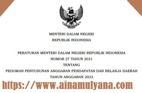 Permendagri Nomor 27 Tahun 2021 Tentang Pedoman Penyusunan APBD Tahun Anggaran 2022