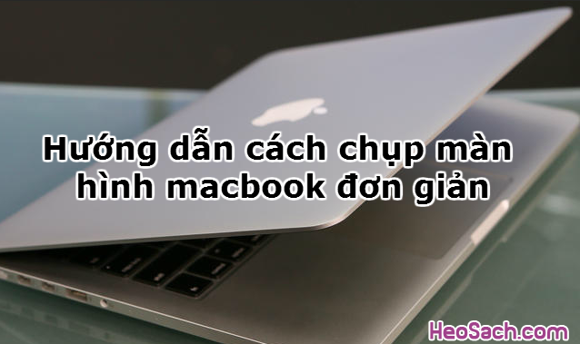 Hình 1 - Hướng dẫn cách chụp màn hình macbook đơn giản