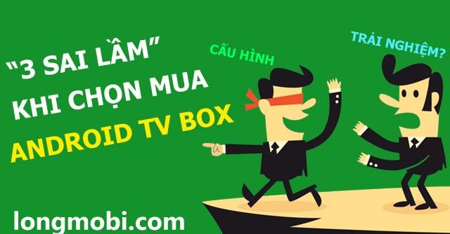 3 sai lầm khi chọn mua tv box