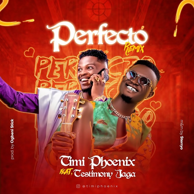 """Timi Phoenix teams up with Testimony Jaga ins brand new single titled """"Perfecto"""""""