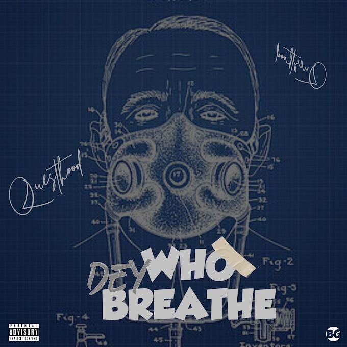 MUSIC: Questhood- Who Dey Breathe- prod.by- Jesse JK