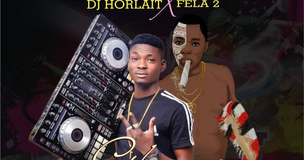 KL Music] Dj Horlait Ft  Fela2 – Gbenusi Gegemu - KLOADED BLOG