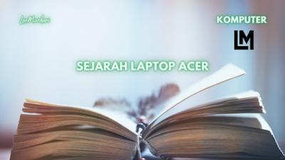 SEJARAH lahirnya LAPTOP ACER