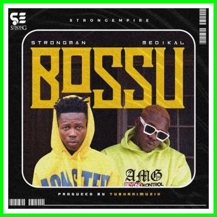 Bossu – Strongman Feat. Medikal (Produced By TubhaniMuzik)-BrytGh.Com