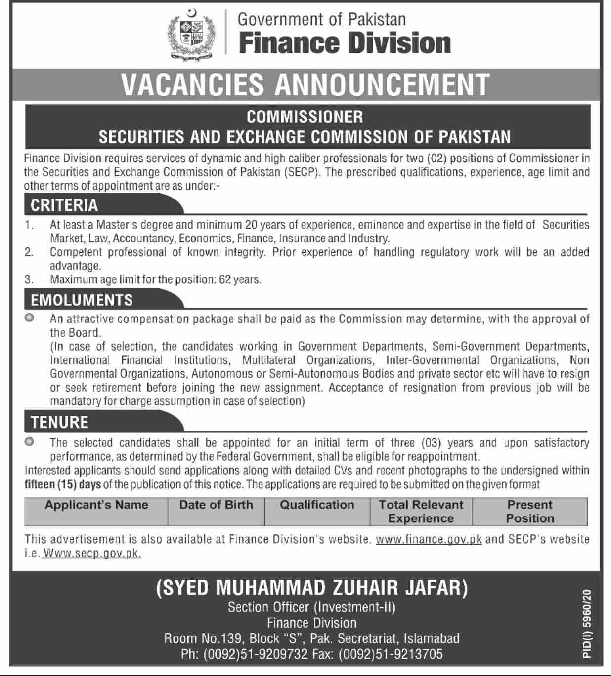 This page is about Finance Division Government of Pakistan Jobs May 2021 Latest Advertisment. Finance Division Government of Pakistan invites applications for the posts announced on a contact / permanent basis from suitable candidates for the following positions such as Commissioner SECP. These vacancies are published in Dawn Newspaper, one of the best News paper of Pakistan. This advertisement has pulibhsed on 03 May 2021 and Last Date to apply is 17 May 2021.