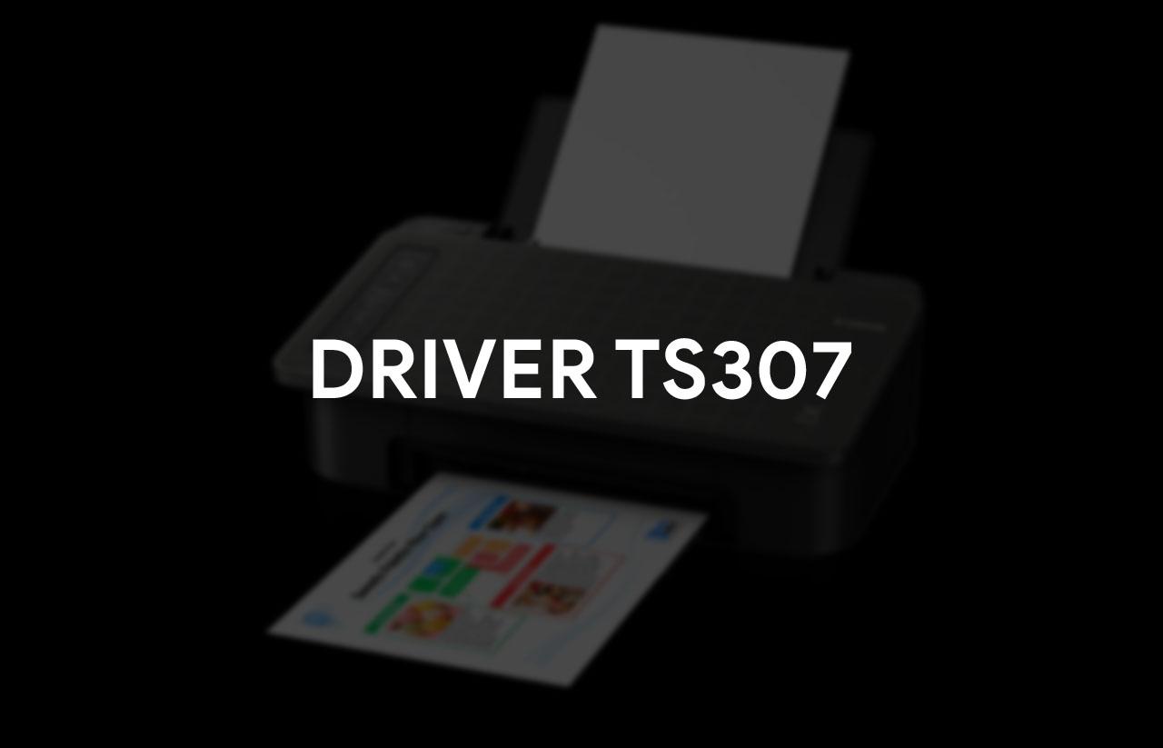 Driver printer canon TS307 windows 7/8/8.1/10 32 / 64 bit