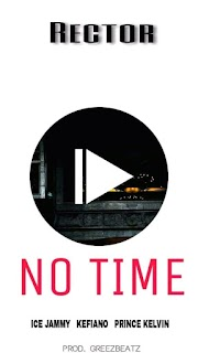 [Music] Rector - No Time [Cypher] ft Kefiano x Ice Jammy x Prince Kelvin