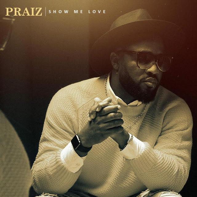[Music] Praiz – Show Me Love | @Praiz8