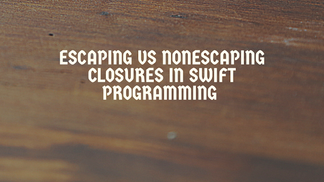 Swift Tutorials Difference between escaping and non escaping closures in swift 5.2 programming language with example