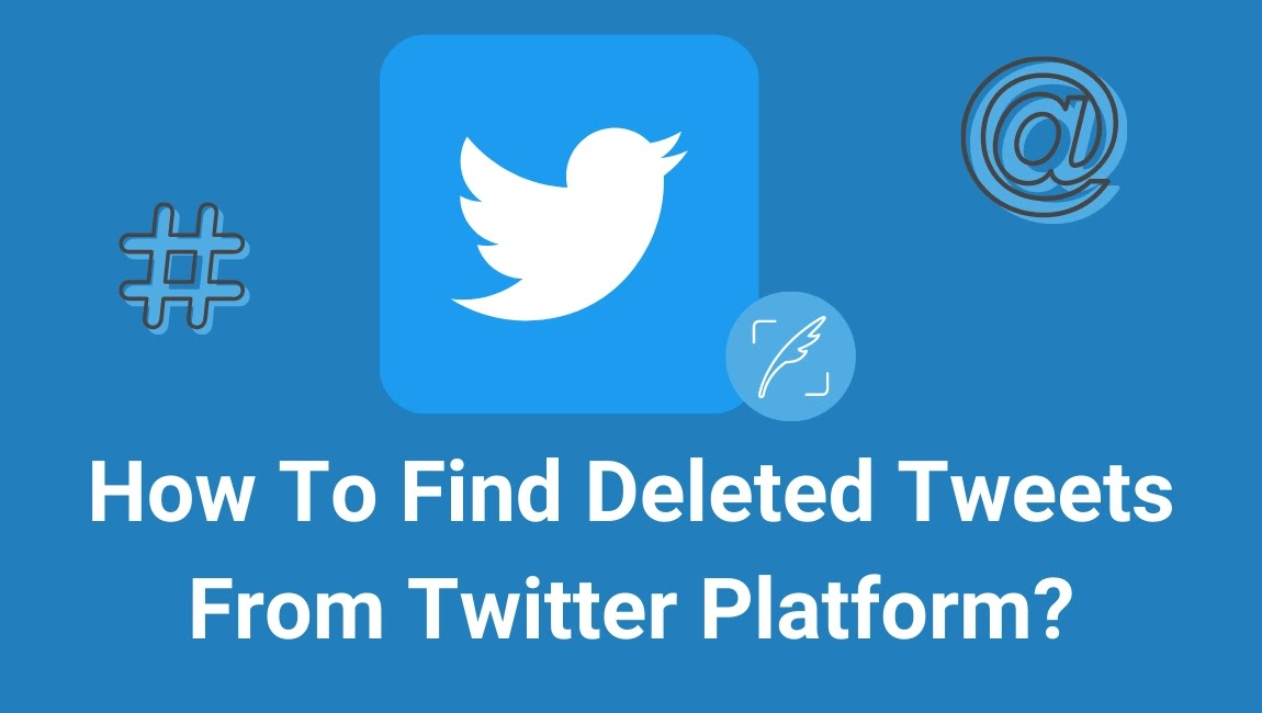 How To Find Deleted Tweets from Twitter Platform?