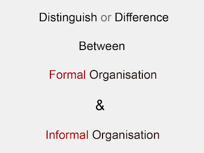 Difference Between Formal and Informal Organisation