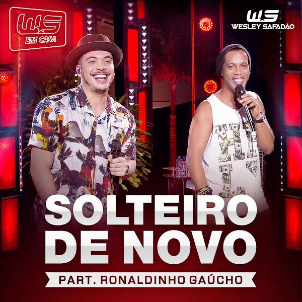 Solteiro de Novo – Wesley Safadão feat. Ronaldinho Gaúcho [Ao Vivo]