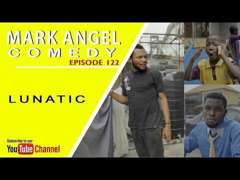 [Comedy Video] Mark Angel Comedy – Lunatic (Episode 122)