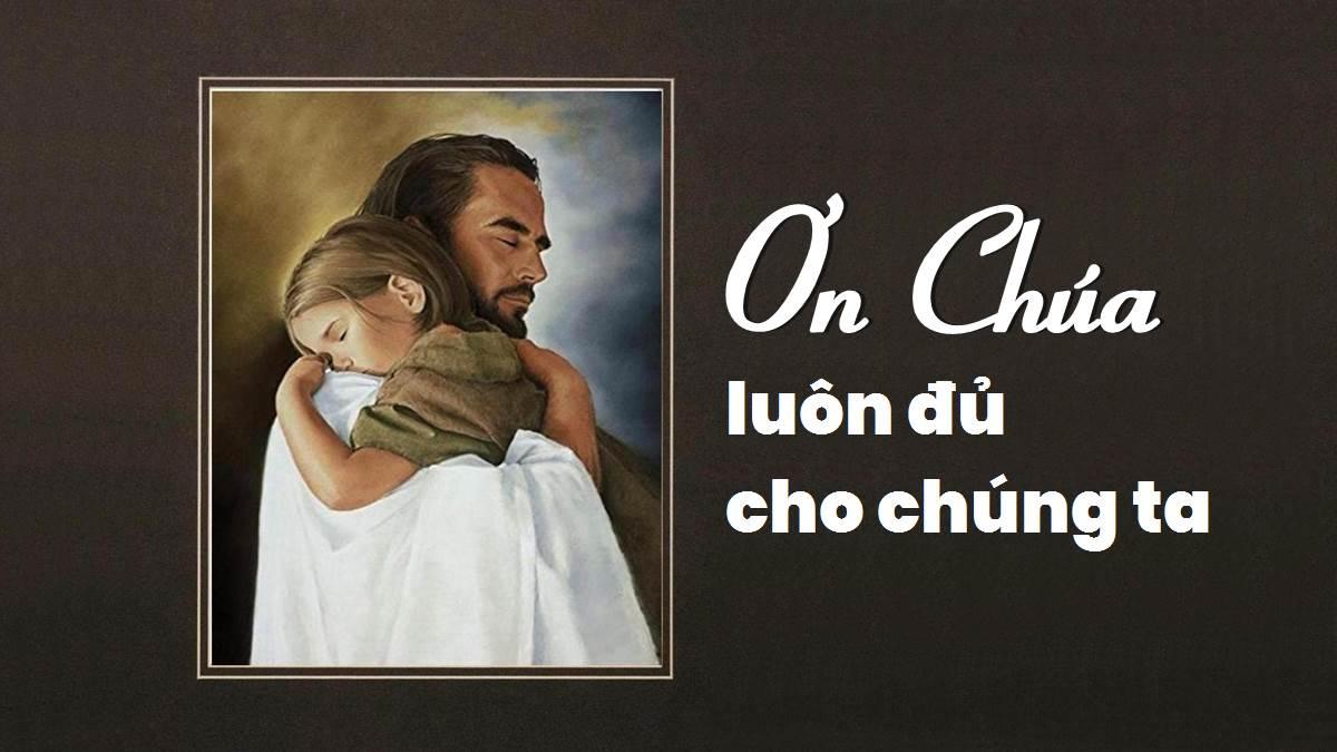 Ơn Chúa luôn đủ cho chúng ta