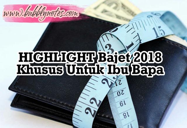 HIGHLIGHT BAJET 2018 KHUSUS UNTUK IBU BAPA