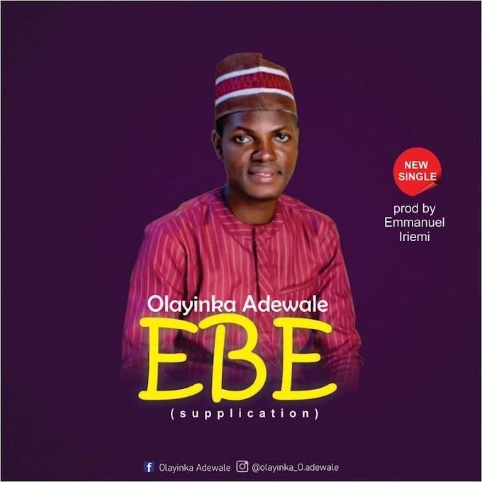 [Music] Olayinka Adewale - EBE (Supplication)