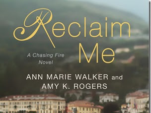 On My Radar: Reclaim Me (Chasing Fire #3) by Ann Marie Walker and Amy K. Rogers