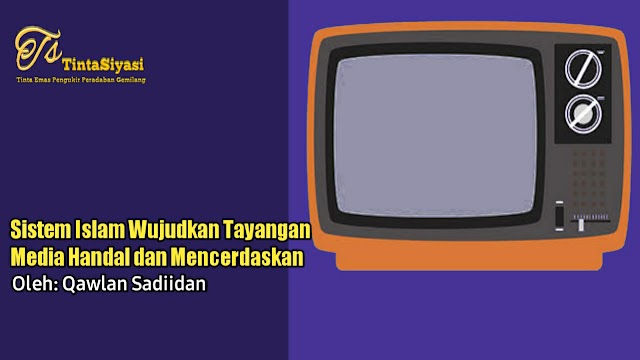 Sistem Islam Wujudkan Tayangan Media Handal dan Mencerdaskan