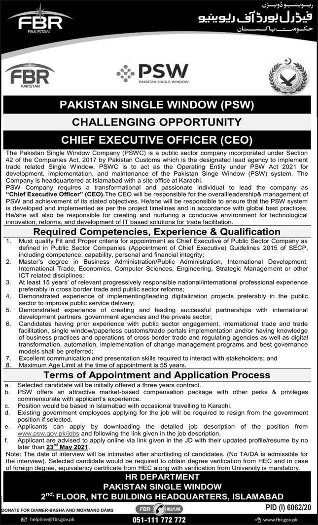 This page is about Federal Board of Revenue (FBR) Pakistan Single Window (PSW) Jobs May 2021 Latest Advertisment. Federal Board of Revenue (FBR) Pakistan Single Window (PSW) invites applications for the posts announced on a contact / permanent basis from suitable candidates for the following positions such as Chief Executive Officer (CEO). These vacancies are published in Express Newspaper, one of the best News paper of Pakistan. This advertisement has pulibhsed on 06 May 2021 and Last Date to apply is 23 May 2021.